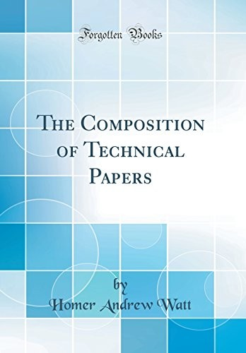The Composition of Technical Papers (Classic Reprint) by Homer Andrew Watt