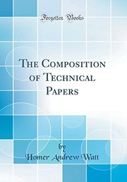 Cover of: The Composition of Technical Papers (Classic Reprint) | Homer Andrew Watt