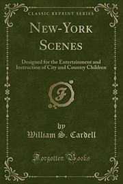 Cover of: New-York Scenes: Designed for the Entertainment and Instruction of City and Country Children (Classic Reprint) | William S. Cardell