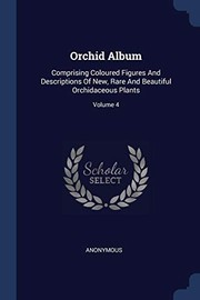 Cover of: Orchid Album: Comprising Coloured Figures And Descriptions Of New, Rare And Beautiful Orchidaceous Plants; Volume 4 | Anonymous