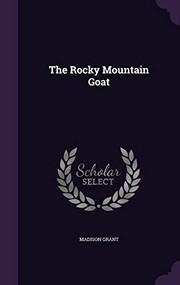 Cover of: The Rocky Mountain Goat | Madison Grant