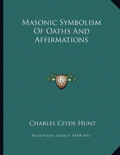 Masonic Symbolism Of Oaths And Affirmations by Charles Clyde Hunt