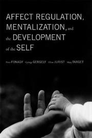 Cover of: Affect regulation, mentalization, and the development of the self | Peter Fonagy, Gyorgy Gergely, Elliot Jurist, Mary Target