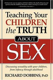 Cover of: Teaching your children the truth about sex by Richard D. Dobbins