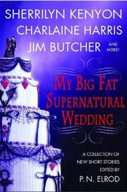 Cover of: My Big Fat Supernatural Wedding (The Southern Vampire Mysteries Series Book 4) | P. N. Elrod, Sherrilyn Kenyon, Charlaine Harris, L. A. Banks, Jim Butcher, Rachel Caine, Esther M. Friesner, Lori Handeland, Susan Krinard