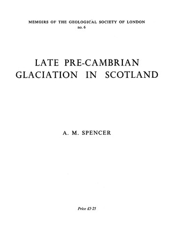 Late Pre-Cambrian glaciation in Scotland by A. M. Spencer