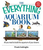Cover of: The Everything Aquarium Book: All You Need to Build the Acquarium of Your Dreams (Everything: Pets) | Frank Indiviglio