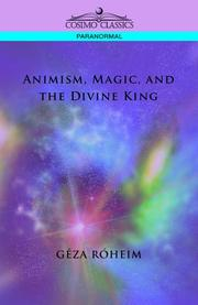 Cover of: Animism, Magic and the Divine King | Geza Roheim