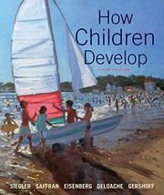 Cover of: How Children Develop | Robert S. Siegler, Jenny Saffran, Nancy Eisenberg, Judy S. DeLoache, Elizabeth Gershoff, Campbell Leaper