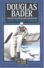 Cover of: Douglas Bader (Airlife Classics) by John Frayn Turner