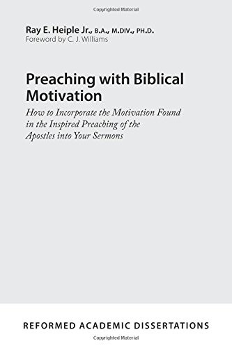 Preaching with Biblical Motivation by Ray E. Heiple Jr.