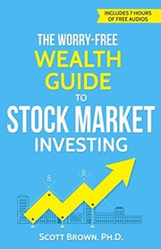 Cover of: The Worry-Free Wealth Guide to Stock Market Investing | Dr. Scott Brown