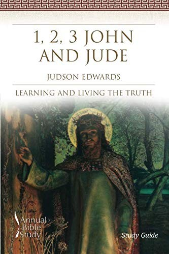 1, 2, 3 John and Jude Annual Bible Study by Judson Edwards
