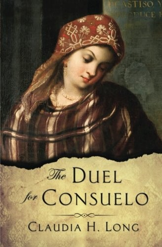 The Duel for Consuelo by Claudia H Long