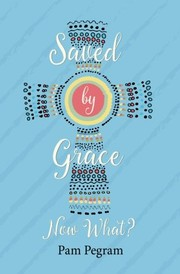 Cover of: Saved by Grace, Now What? | Pam Pegram