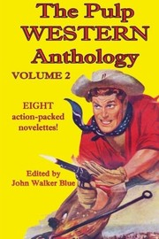 Cover of: The Pulp Western Anthology | J. Walker Blue, Walter Tompkins, Lee Bond, Wayne D. Overholser, William A. Todd, William F. Bragg, H.C. Wire, Ray Humphreys, William Schuyler