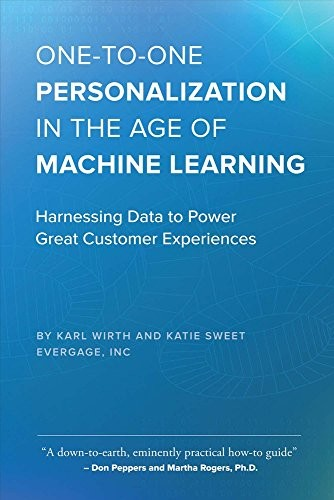 One-to-One Personalization in the Age of Machine Learning by Karl Wirth, Katie Sweet