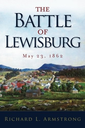 The Battle of Lewisburg by Richard L. Armstrong