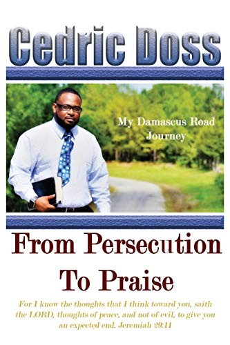 From Persecution To Praise by Cedric Doss