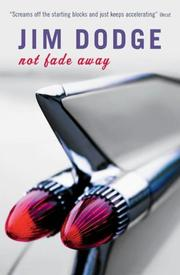 Cover of: Not Fade Away by Jim Dodge, Jim Dodge