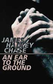 Cover of: An ear to the ground | James Hadley Chase