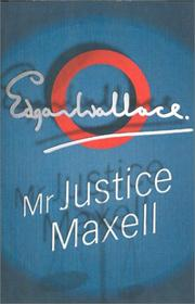 Cover of: Mr. Justice Maxell by Edgar Wallace