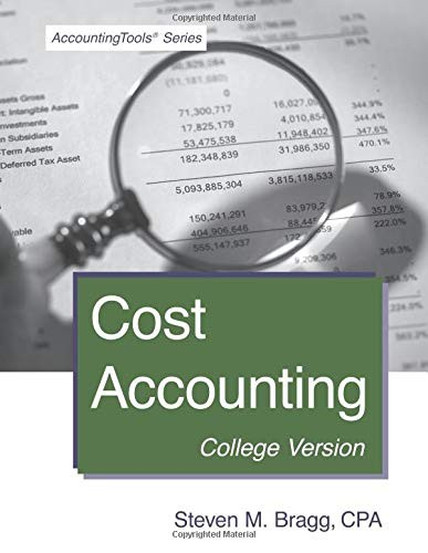 Cost Accounting by Steven M. Bragg