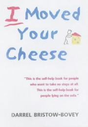 Cover of: I Moved Your Cheese by Darrel Bristow-Bovey