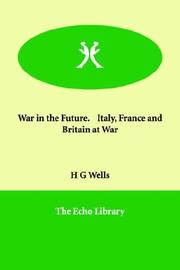 Cover of: War in the Future. Italy, France And Britain at War by H. G. Wells