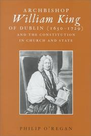 Cover of: Archbishop William King of Dublin (1650-1729) and the constitution in church and state | Philip O'Regan