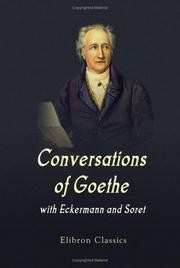 Conversations of Goethe with Eckermann and Soret by Johann Wolfgang von Goethe, Johann Peter Eckermann, Otto Schönberger
