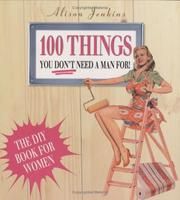Cover of: 100 Things You Don't Need a Man For by Alison Jenkins