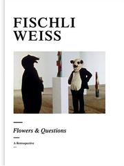 Cover of: Fischli Weiss: Flowers & Questions | Bice Curiger