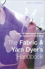 Cover of: The fabric & yarn dyer's handbook | Tracy Kendall