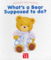 Cover of: What's a Bear Supposed to Do? (Toddlers' First Stories) | Linda Worrall