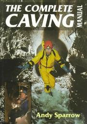 Cover of: The Complete Caving Manual | Andy Sparrow