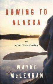 Cover of: Rowing to Alaska and Other True Stories | Wayne McLennan