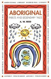 Cover of: Aboriginal Fables And Legendary Tales (Aboriginal Library) by Alexander Wyclif Reed