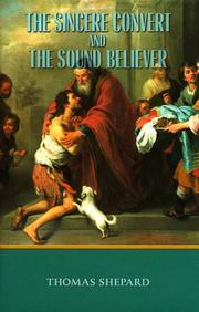 Cover of: The Sincere Convert and the Sound Believer (Volume 1 of the Works of Thomas Shepard) | Thomas Shepard