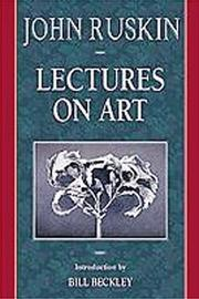 Cover of: Lectures on art by John Ruskin