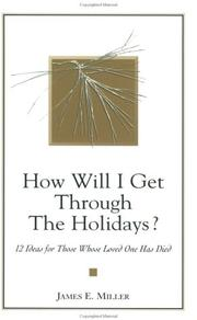 Cover of: How Will I Get Through the Holidays? 12 Ideas for Those Whose Loved One Has Died | James E. Miller