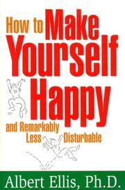 Cover of: How to make yourself happy and remarkably less disturbable | Albert Ellis