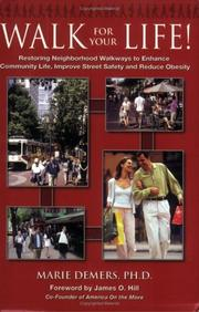 Cover of: Walk for Your Life! Restoring Neighborhood Walkways to Enhance Community Life, Improve Street Safety and Reduce Obesity | Marie Demers