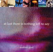 Cover of: At last there is nothing left to say by Matthew Good