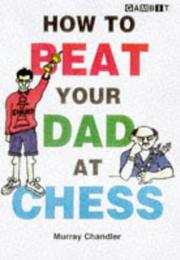 Cover of: How to Beat Your Dad at Chess (Gambit Chess) | Murray Chandler