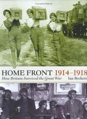 Cover of: The Home Front, 1914-1918 by Ian F.W. Beckett