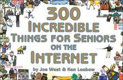 Cover of: 300 incredible things for seniors on the Internet | Joe West