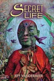 Cover of: Secret life | Jeff VanderMeer