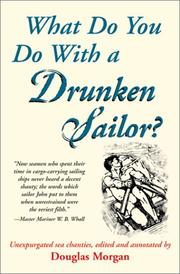 Cover of: What Do You Do With a Drunken Sailor? Unexpurgated Sea Chanties | Douglas Morgan