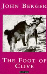 Cover of: The foot of Clive by John Berger